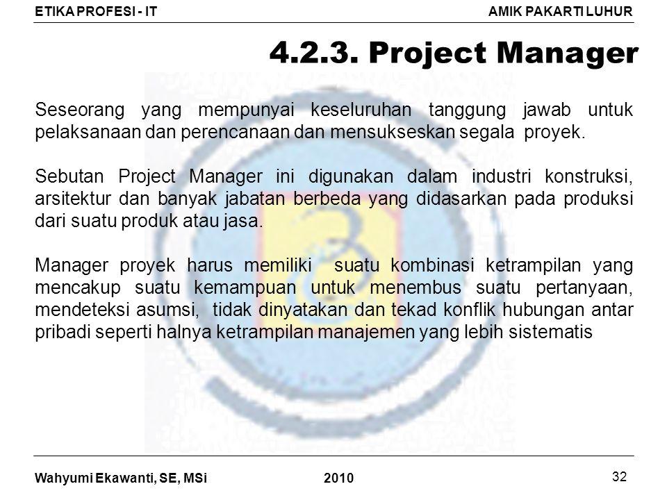 4.2.3. Project Manager Seseorang yang mempunyai keseluruhan tanggung jawab untuk pelaksanaan dan perencanaan dan mensukseskan segala proyek.