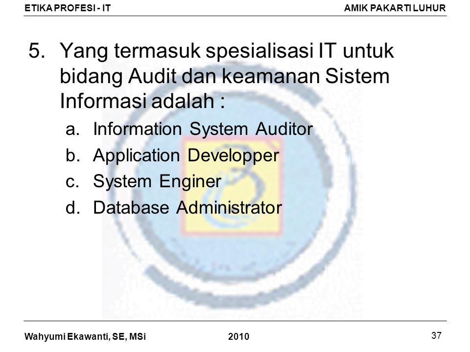 Yang termasuk spesialisasi IT untuk bidang Audit dan keamanan Sistem Informasi adalah :