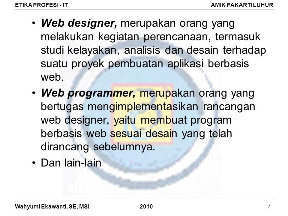 Web designer, merupakan orang yang melakukan kegiatan perencanaan, termasuk studi kelayakan, analisis dan desain terhadap suatu proyek pembuatan aplikasi berbasis web.