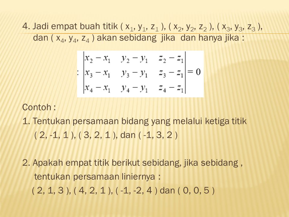 4. Jadi empat buah titik ( x1, y1, z1 ), ( x2, y2, z2 ), ( x3, y3, z3 ), dan ( x4, y4, z4 ) akan sebidang jika dan hanya jika :
