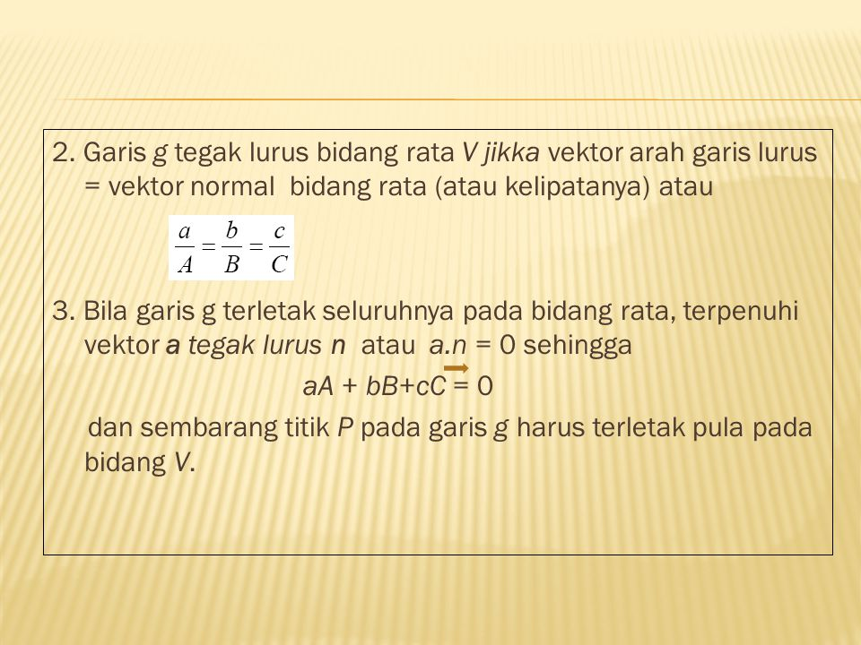 2. Garis g tegak lurus bidang rata V jikka vektor arah garis lurus = vektor normal bidang rata (atau kelipatanya) atau