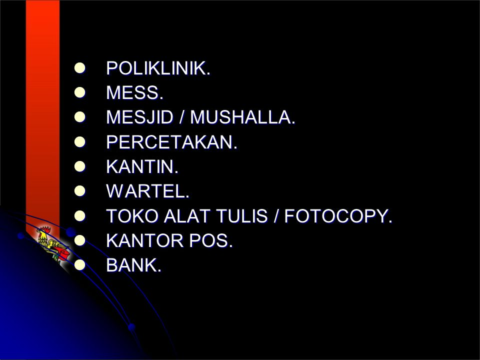 POLIKLINIK. MESS. MESJID / MUSHALLA. PERCETAKAN. KANTIN. WARTEL. TOKO ALAT TULIS / FOTOCOPY. KANTOR POS.