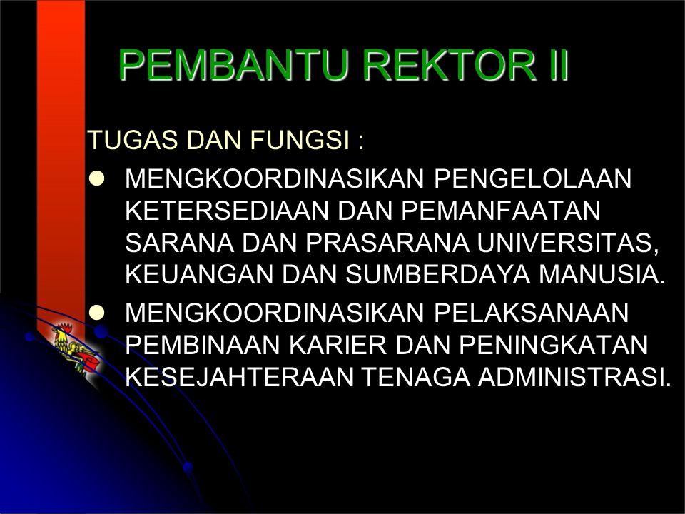 PEMBANTU REKTOR II TUGAS DAN FUNGSI :