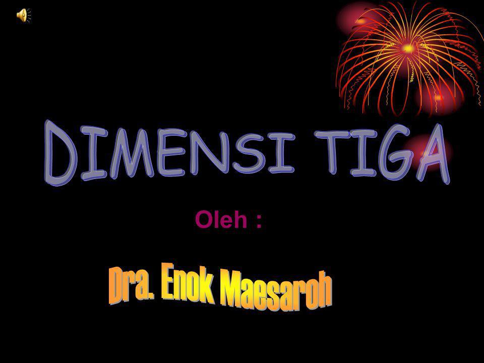 DIMENSI TIGA Oleh : Dra. Enok Maesaroh