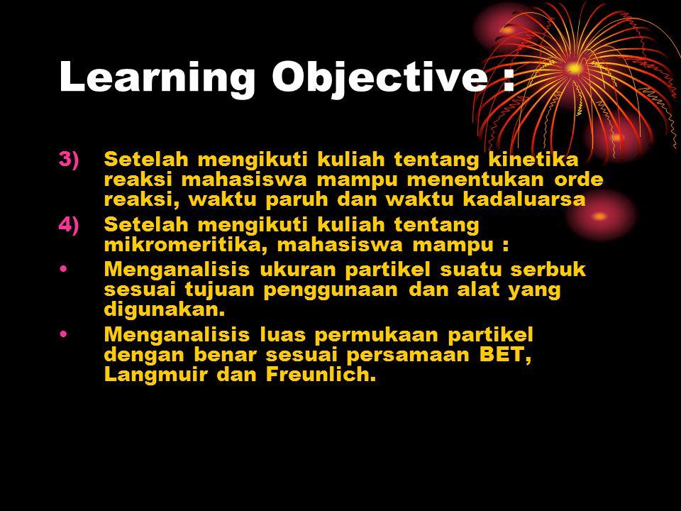 Learning Objective : Setelah mengikuti kuliah tentang kinetika reaksi mahasiswa mampu menentukan orde reaksi, waktu paruh dan waktu kadaluarsa.