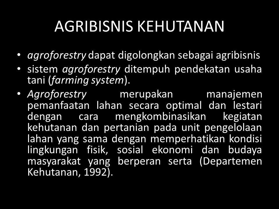 AGRIBISNIS KEHUTANAN agroforestry dapat digolongkan sebagai agribisnis