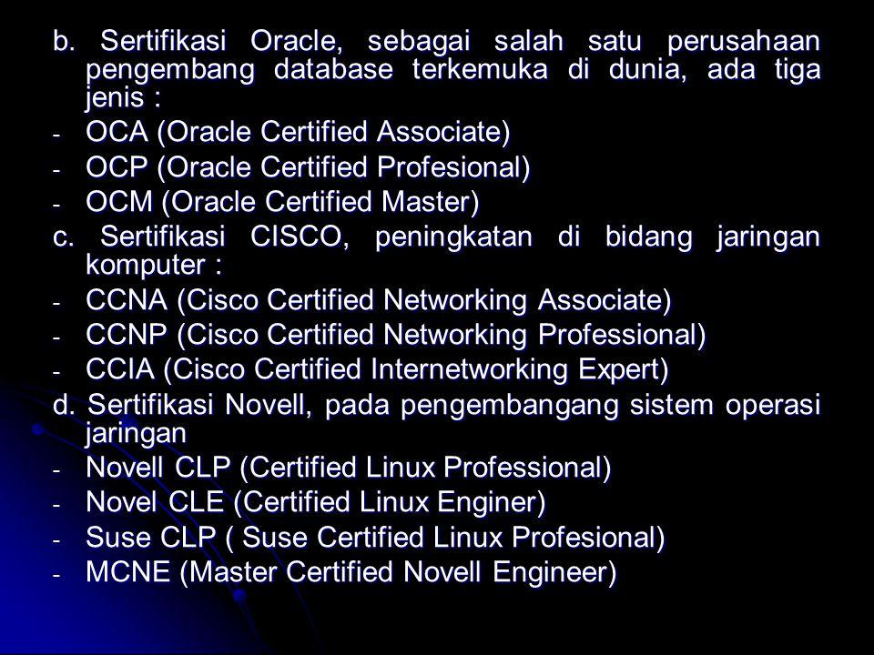 b. Sertifikasi Oracle, sebagai salah satu perusahaan pengembang database terkemuka di dunia, ada tiga jenis :
