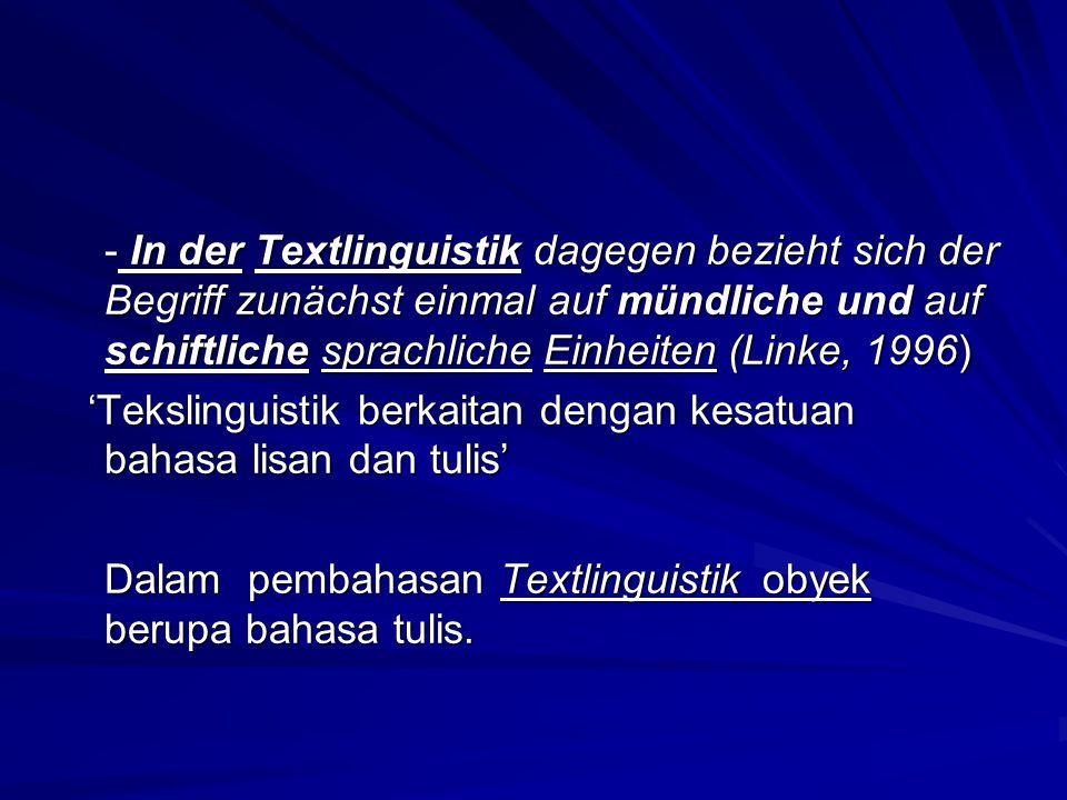 - In der Textlinguistik dagegen bezieht sich der Begriff zunächst einmal auf mündliche und auf schiftliche sprachliche Einheiten (Linke, 1996)