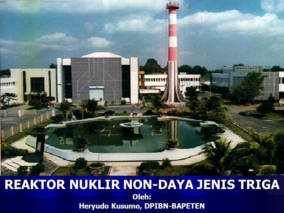 REAKTOR NUKLIR NON-DAYA JENIS TRIGA Heryudo Kusumo, DPIBN-BAPETEN