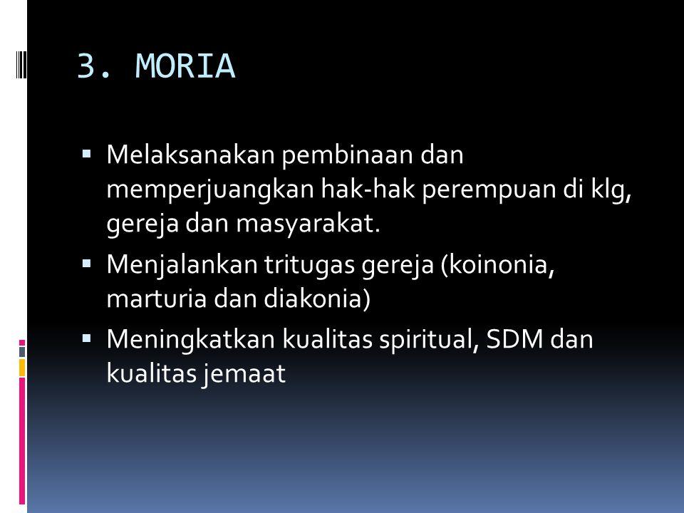 3. MORIA Melaksanakan pembinaan dan memperjuangkan hak-hak perempuan di klg, gereja dan masyarakat.
