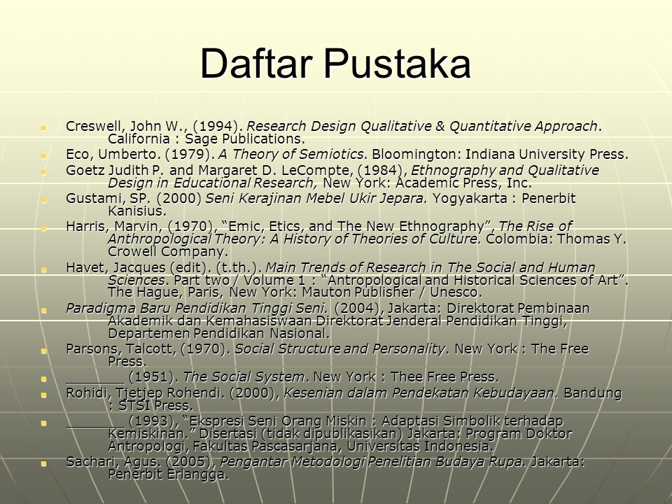 Daftar Pustaka Creswell, John W., (1994). Research Design Qualitative & Quantitative Approach. California : Sage Publications.