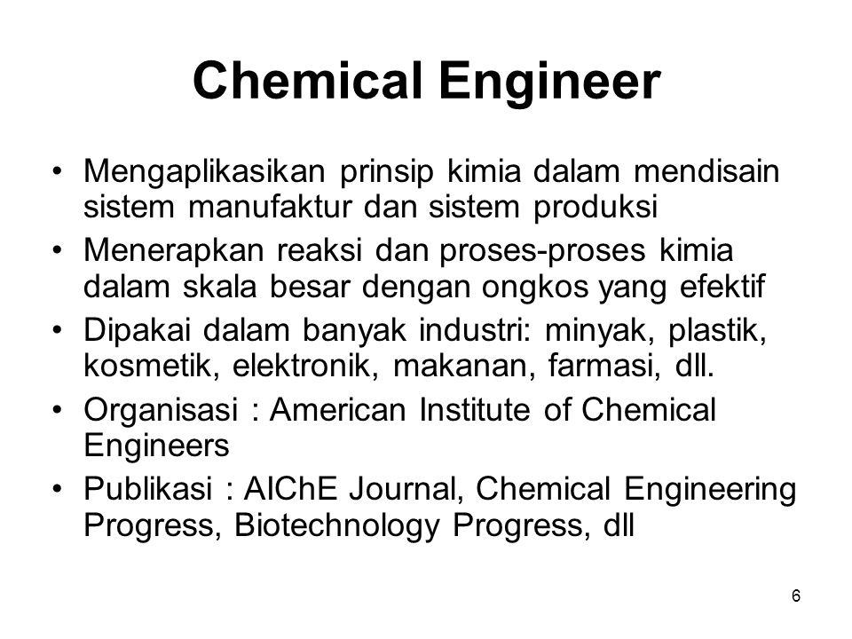 Chemical Engineer Mengaplikasikan prinsip kimia dalam mendisain sistem manufaktur dan sistem produksi.