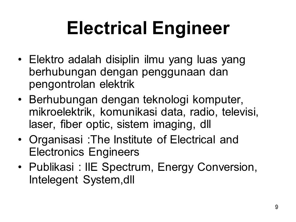Electrical Engineer Elektro adalah disiplin ilmu yang luas yang berhubungan dengan penggunaan dan pengontrolan elektrik.