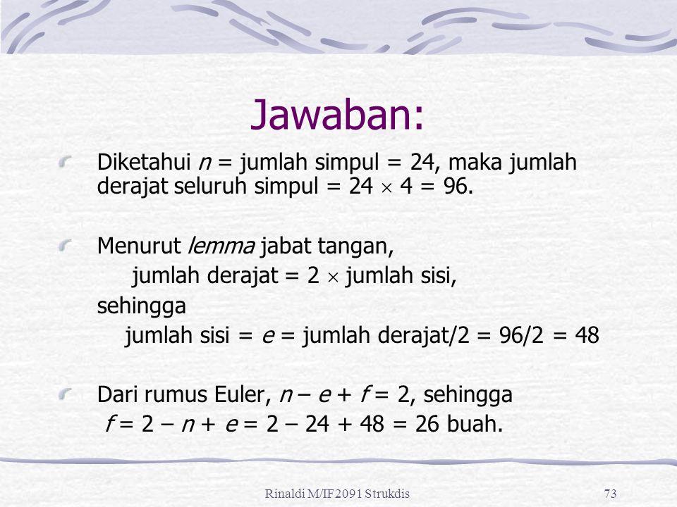Jawaban: Diketahui n = jumlah simpul = 24, maka jumlah derajat seluruh simpul = 24  4 = 96. Menurut lemma jabat tangan,