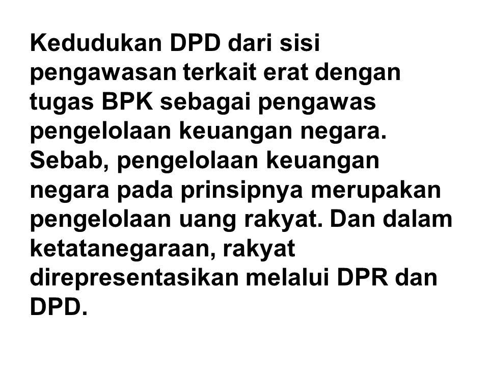 Kedudukan DPD dari sisi pengawasan terkait erat dengan tugas BPK sebagai pengawas pengelolaan keuangan negara.