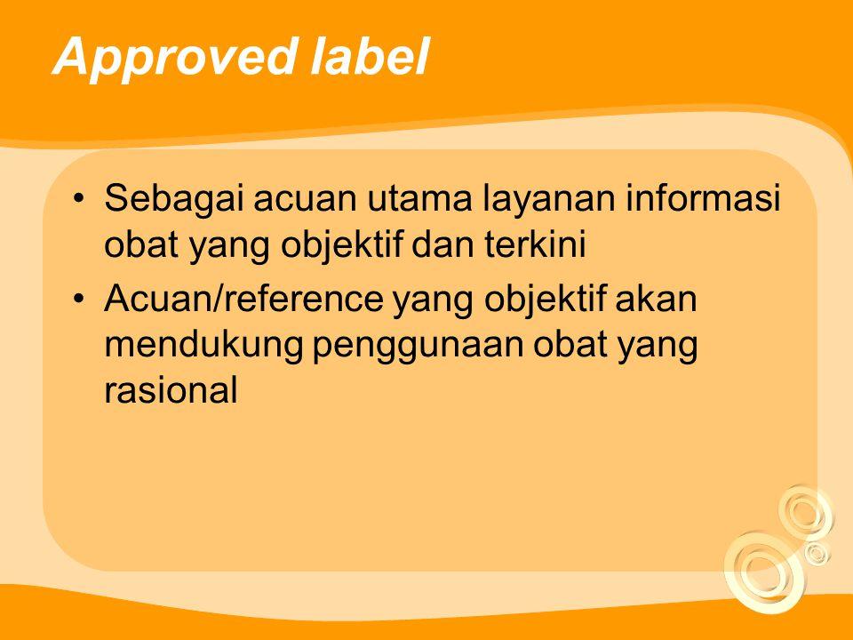 Approved label Sebagai acuan utama layanan informasi obat yang objektif dan terkini.