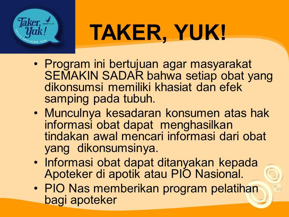 TAKER, YUK! Program ini bertujuan agar masyarakat SEMAKIN SADAR bahwa setiap obat yang dikonsumsi memiliki khasiat dan efek samping pada tubuh.