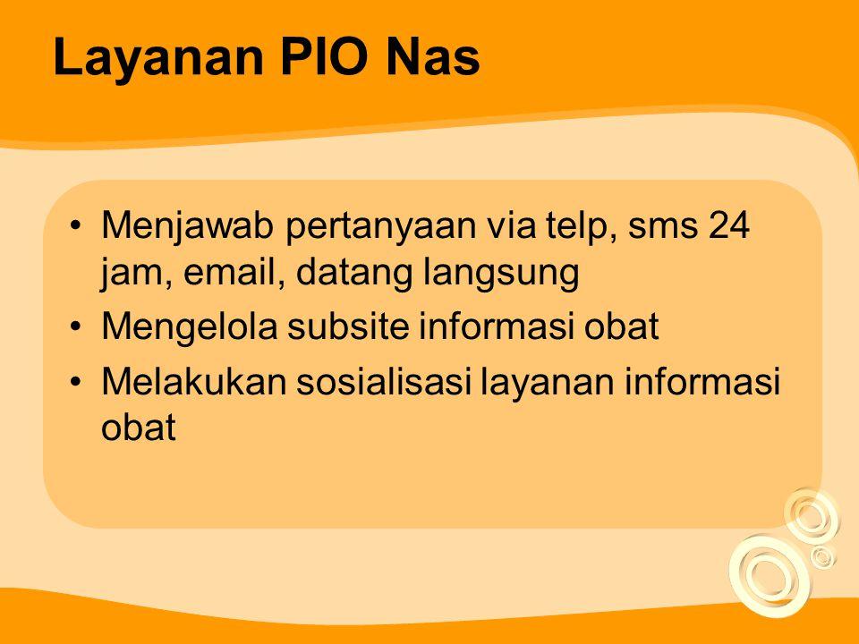 Layanan PIO Nas Menjawab pertanyaan via telp, sms 24 jam, email, datang langsung. Mengelola subsite informasi obat.