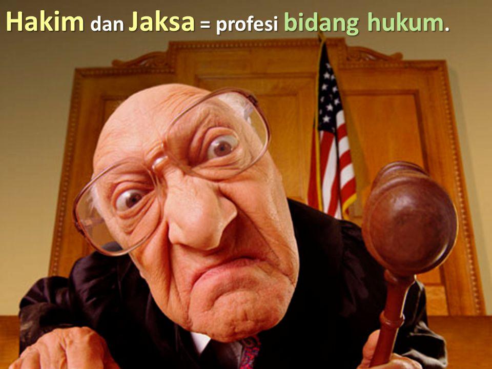 Hakim dan Jaksa = profesi bidang hukum.