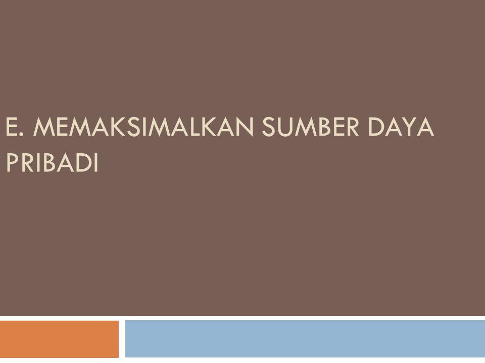 E. MEMAKSIMALKAN SUMBER DAYA PRIBADI