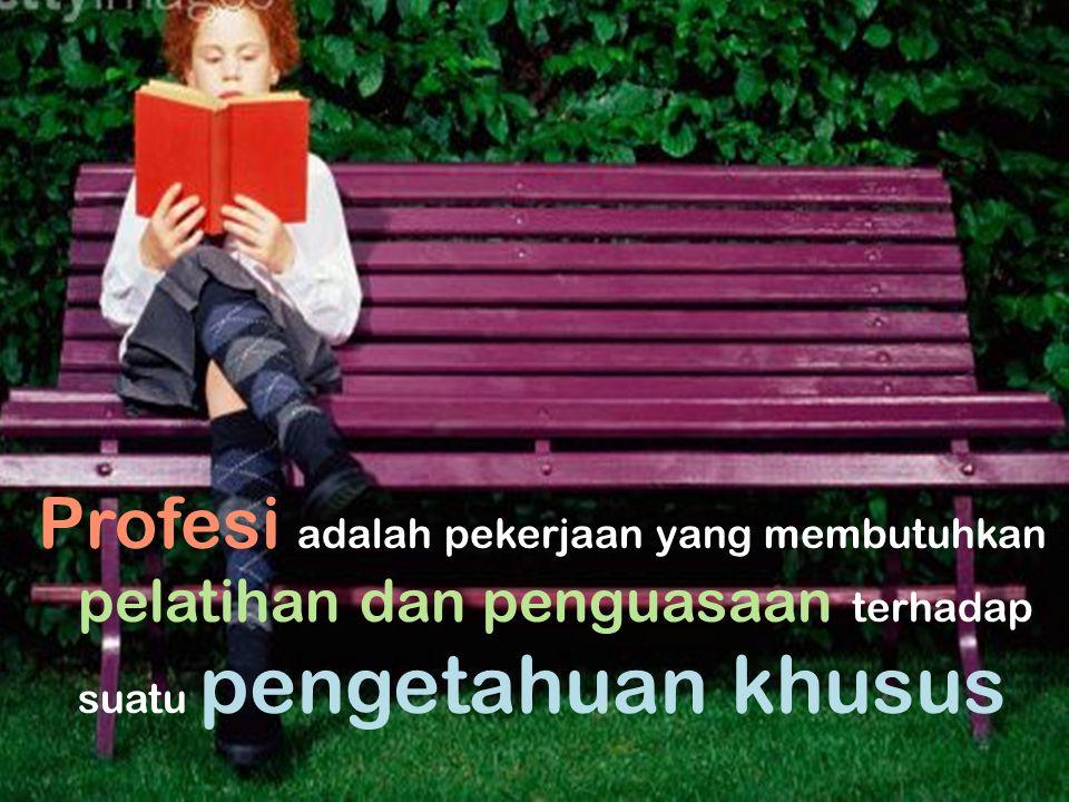 Profesi adalah pekerjaan yang membutuhkan pelatihan dan penguasaan terhadap suatu pengetahuan khusus