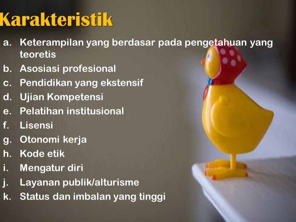 Karakteristik Keterampilan yang berdasar pada pengetahuan yang teoretis. Asosiasi profesional. Pendidikan yang ekstensif.
