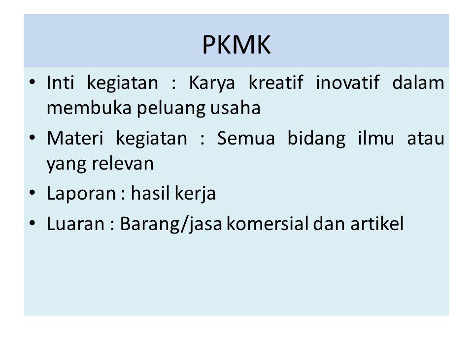 PKMK Inti kegiatan : Karya kreatif inovatif dalam membuka peluang usaha. Materi kegiatan : Semua bidang ilmu atau yang relevan.
