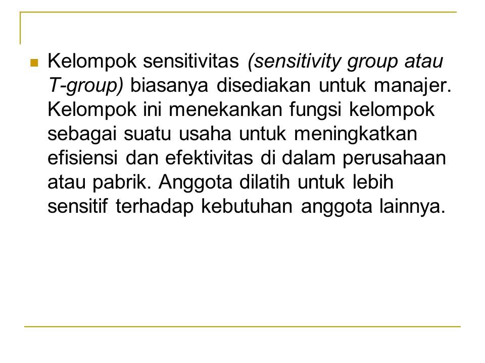 Kelompok sensitivitas (sensitivity group atau T-group) biasanya disediakan untuk manajer.