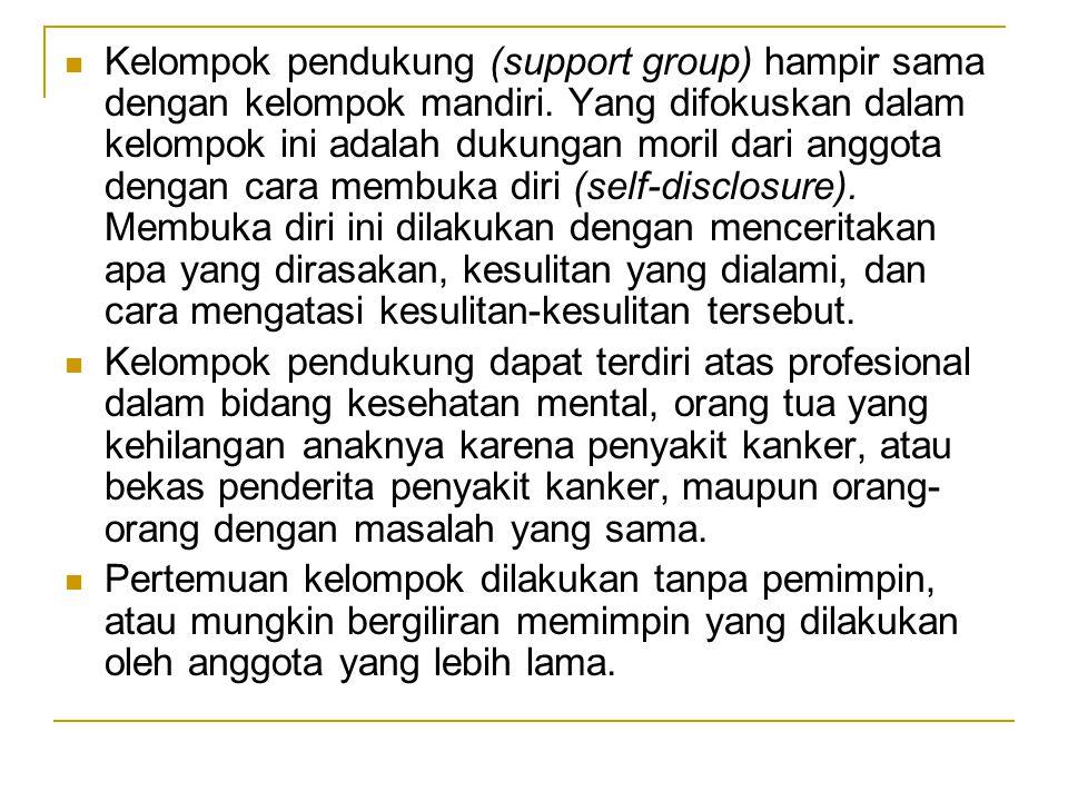 Kelompok pendukung (support group) hampir sama dengan kelompok mandiri