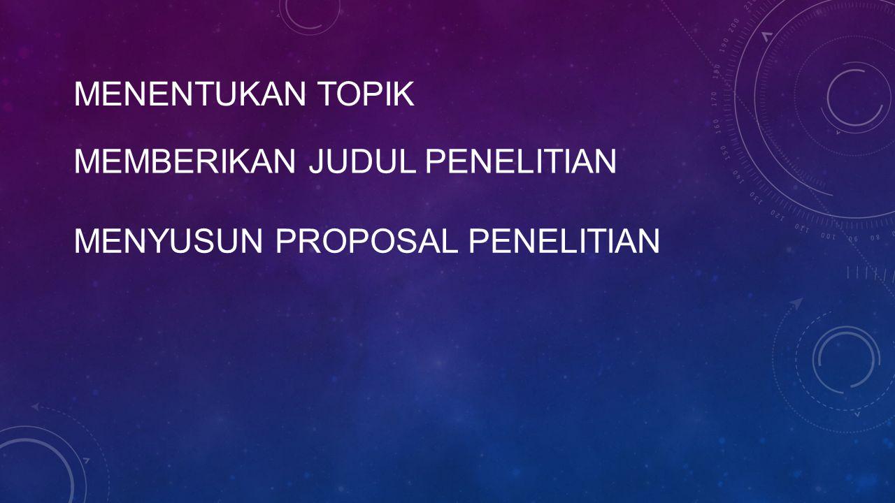 Menentukan topik Memberikan judul penelitian Menyusun proposal penelitian