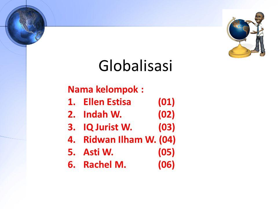 Globalisasi Nama kelompok : Ellen Estisa (01) Indah W. (02)