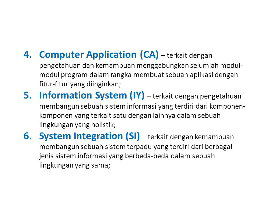 Computer Application (CA) – terkait dengan pengetahuan dan kemampuan menggabungkan sejumlah modul-modul program dalam rangka membuat sebuah aplikasi dengan fitur-fitur yang diinginkan;
