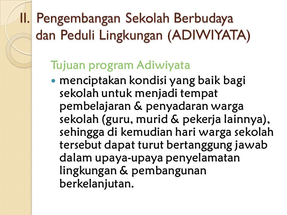 II. Pengembangan Sekolah Berbudaya dan Peduli Lingkungan (ADIWIYATA)