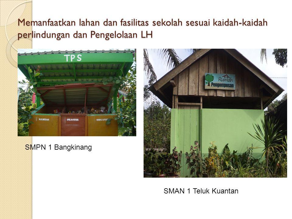 Memanfaatkan lahan dan fasilitas sekolah sesuai kaidah-kaidah perlindungan dan Pengelolaan LH