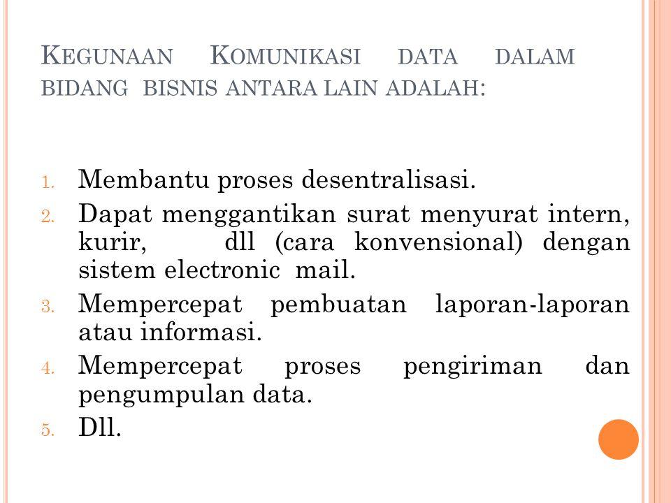 Kegunaan Komunikasi data dalam bidang bisnis antara lain adalah: