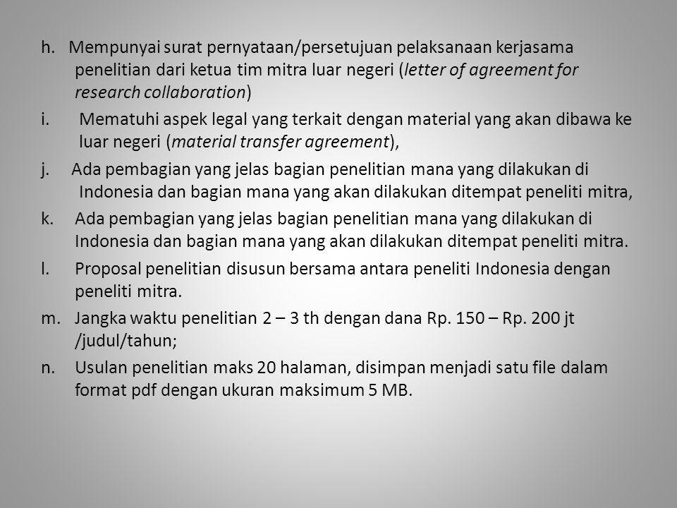h. Mempunyai surat pernyataan/persetujuan pelaksanaan kerjasama penelitian dari ketua tim mitra luar negeri (letter of agreement for research collaboration)
