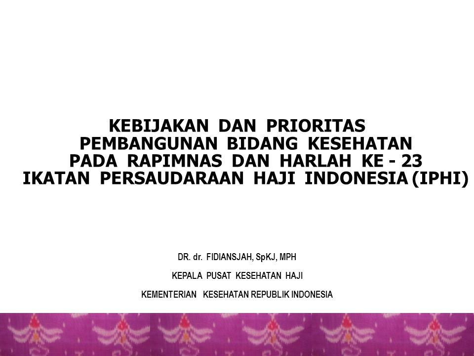 KEBIJAKAN DAN PRIORITAS PEMBANGUNAN BIDANG KESEHATAN PADA RAPIMNAS DAN HARLAH KE - 23 IKATAN PERSAUDARAAN HAJI INDONESIA (IPHI)