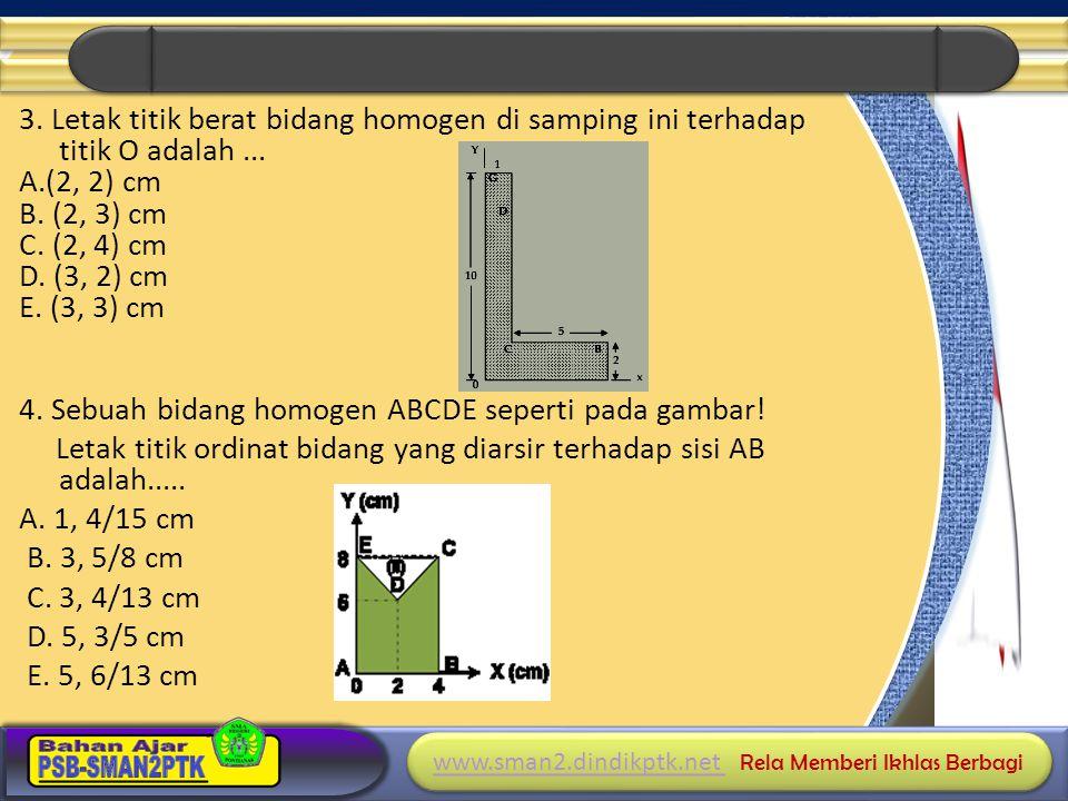 3. Letak titik berat bidang homogen di samping ini terhadap titik O adalah ...