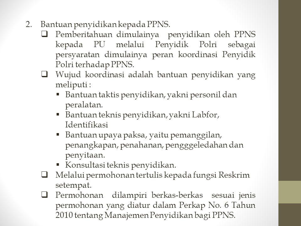 2. Bantuan penyidikan kepada PPNS.