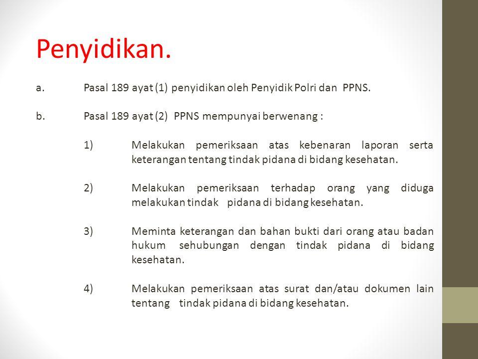Penyidikan. a. Pasal 189 ayat (1) penyidikan oleh Penyidik Polri dan PPNS. b. Pasal 189 ayat (2) PPNS mempunyai berwenang :