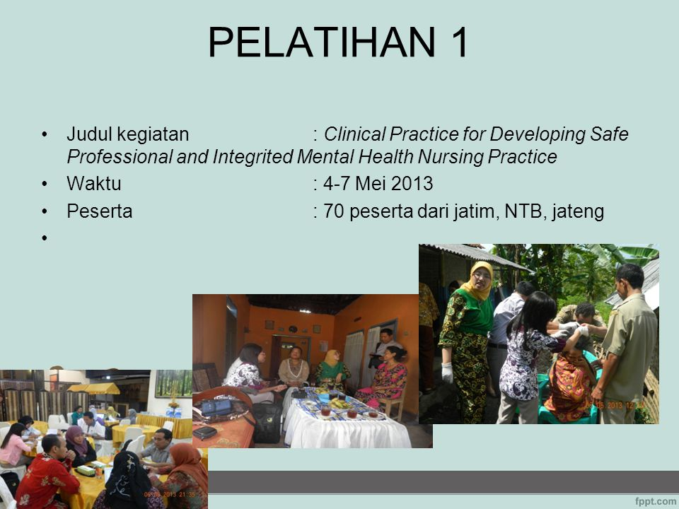 PELATIHAN 1 Judul kegiatan : Clinical Practice for Developing Safe Professional and Integrited Mental Health Nursing Practice.
