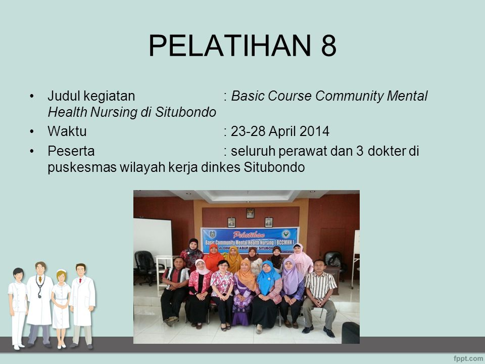 PELATIHAN 8 Judul kegiatan : Basic Course Community Mental Health Nursing di Situbondo. Waktu : 23-28 April 2014.