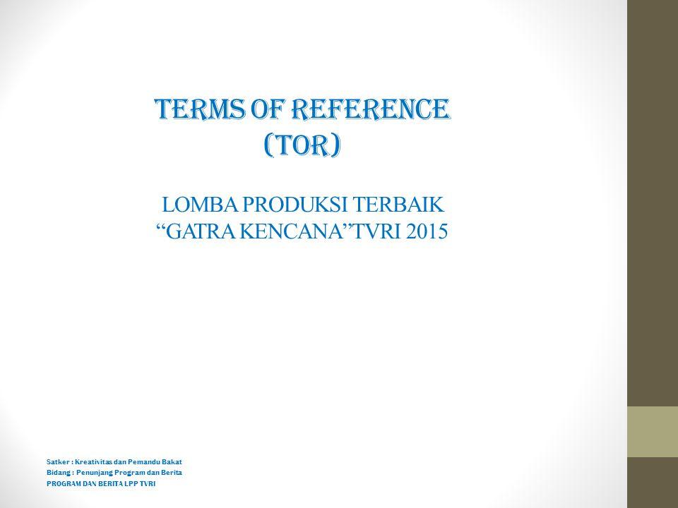TERMS OF REFERENCE (TOR) LOMBA PRODUKSI TERBAIK GATRA KENCANA TVRI 2015