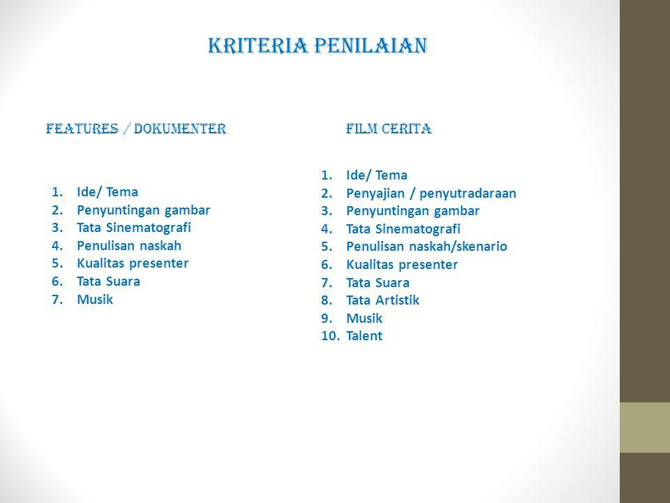 KRITERIA PENILAIAN FEATURES / DOKUMENTER FILM CERITA Ide/ Tema