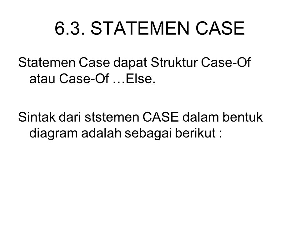 6.3. STATEMEN CASE Statemen Case dapat Struktur Case-Of atau Case-Of …Else.