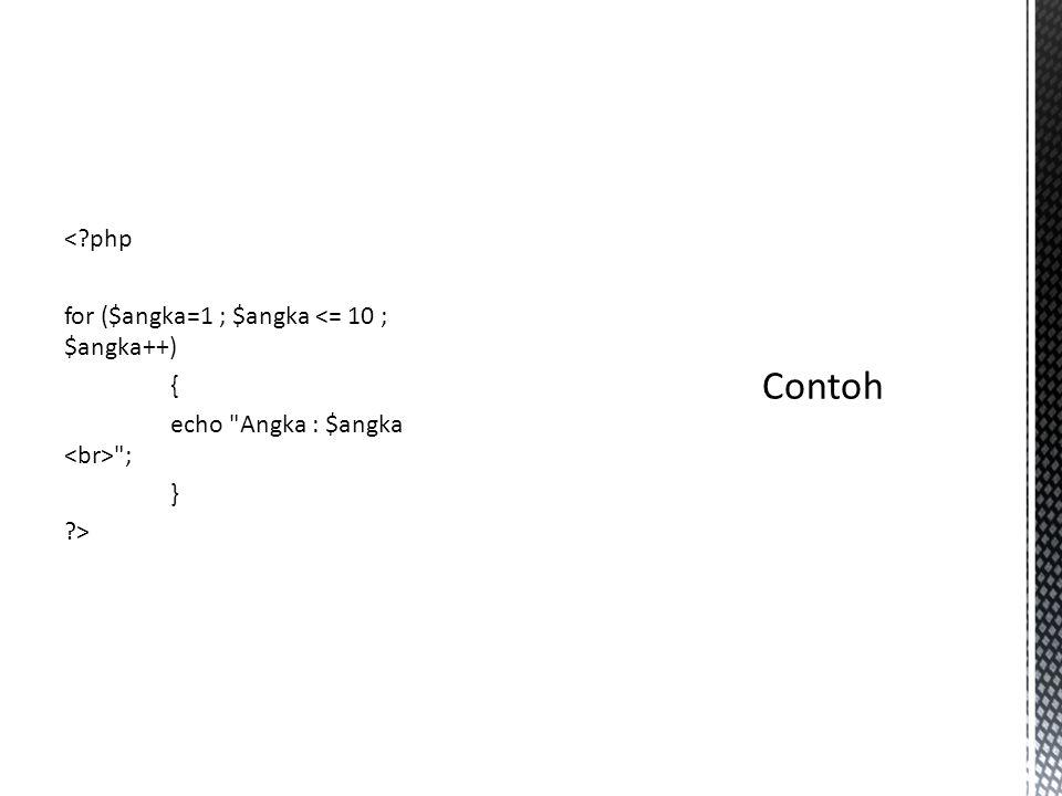 < php for ($angka=1 ; $angka <= 10 ; $angka++) { echo Angka : $angka <br> ; } >