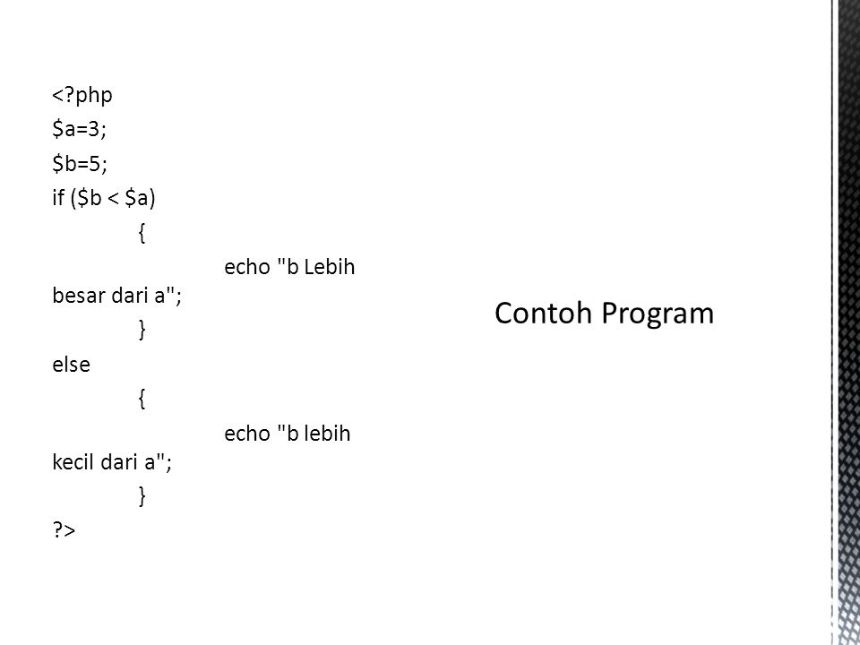 < php $a=3; $b=5; if ($b < $a) { echo b Lebih besar dari a ; } else echo b lebih kecil dari a ; >
