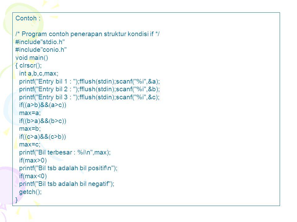 Contoh : /* Program contoh penerapan struktur kondisi if */ #include stdio.h #include conio.h void main()