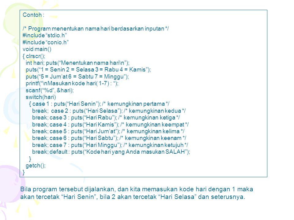 Contoh : /* Program menentukan nama hari berdasarkan inputan */ #include stdio.h #include conio.h