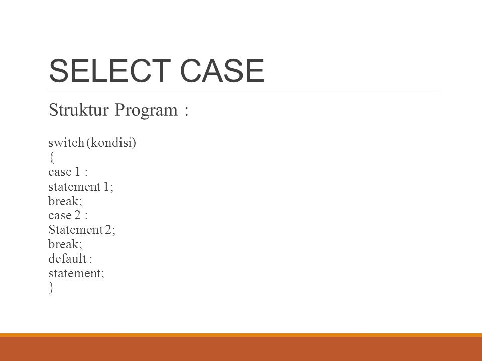 SELECT CASE Struktur Program : switch (kondisi) { case 1 :